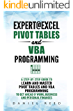 Expert@Excel: Pivot Tables and VBA Programming 2 Books in 1: A Step-By-Step Guide To Learn And Master Pivot Tables and VBA Programming