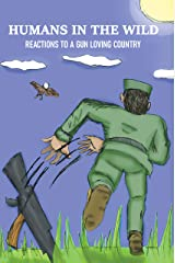 Humans in the Wild: Reactions to a Gun Loving Country Kindle Edition