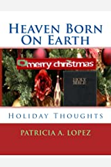 """Heaven Born On Earth: """"Holiday Thoughts"""" Kindle Edition"""