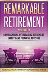 Remarkable Retirement Volume 2: Conversations with Leading Retirement Experts and Financial Advisors Kindle Edition