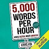 5,000 Words Per Hour: Write Faster, Write Smarter, Volume 1