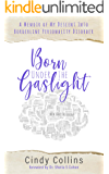 Born Under The Gaslight: A Memoir of My Descent Into Borderline Personality Disorder