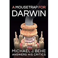 A Mousetrap for Darwin: Michael J. Behe Answers His Critics