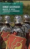 Roman Legionaries: Soldiers of Empire (Casemate Short History)