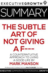 Summary: The Subtle Art of Not Giving a F--- – A Counterintuitive Approach to Living a Good Life by Mark Manson Kindle Edition