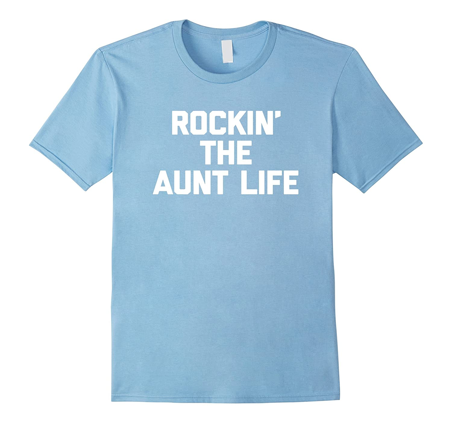 Rockin The Aunt Life T-Shirt funny saying sarcastic novelty-CD