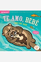 Indestructibles: Te amo, bebé / Love You, Baby: Chew Proof · Rip Proof · Nontoxic · 100% Washable (Book for Babies, Newborn Books, Safe to Chew) (Spanish and English Edition) Paperback