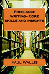 Freelance Writing- Core Skills and Insights Kindle Edition