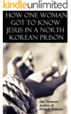 How One Woman Got to Know Jesus in a North Korean Prison