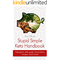 The Official Stupid Simple Keto Diet Handbook: Ketogenic diet beginners guide, shopping lists, meal plans, recipes, and more!