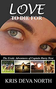 Love To Die For: The Erotic Adventures of Captain Harry West