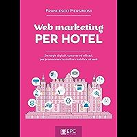 Web marketing PER HOTEL: Strategie digitali, concrete ed efficaci, per promuovere la struttura turistica sul web