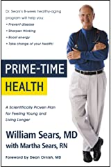Prime-Time Health: A Scientifically Proven Plan for Feeling Young and Living Longer Kindle Edition
