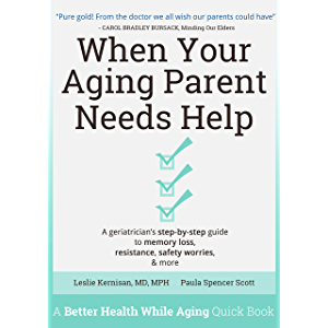 When Your Aging Parent Needs Help: A Geriatrician's Step-by-Step Guide to Memory Loss, Resistance, Safety Worries…