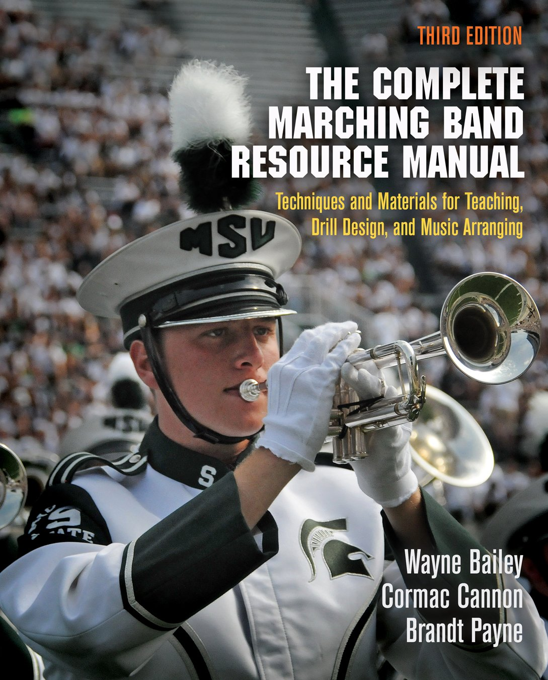 The Complete Marching Band Resource Manual Techniques And Materials For Teaching Drill Design And Music Arranging Bailey Wayne Cannon Cormac Payne Brandt 9780812223293 Amazon Com Books