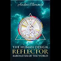 The Human Design Reflector: Barometer of the World (English Edition)