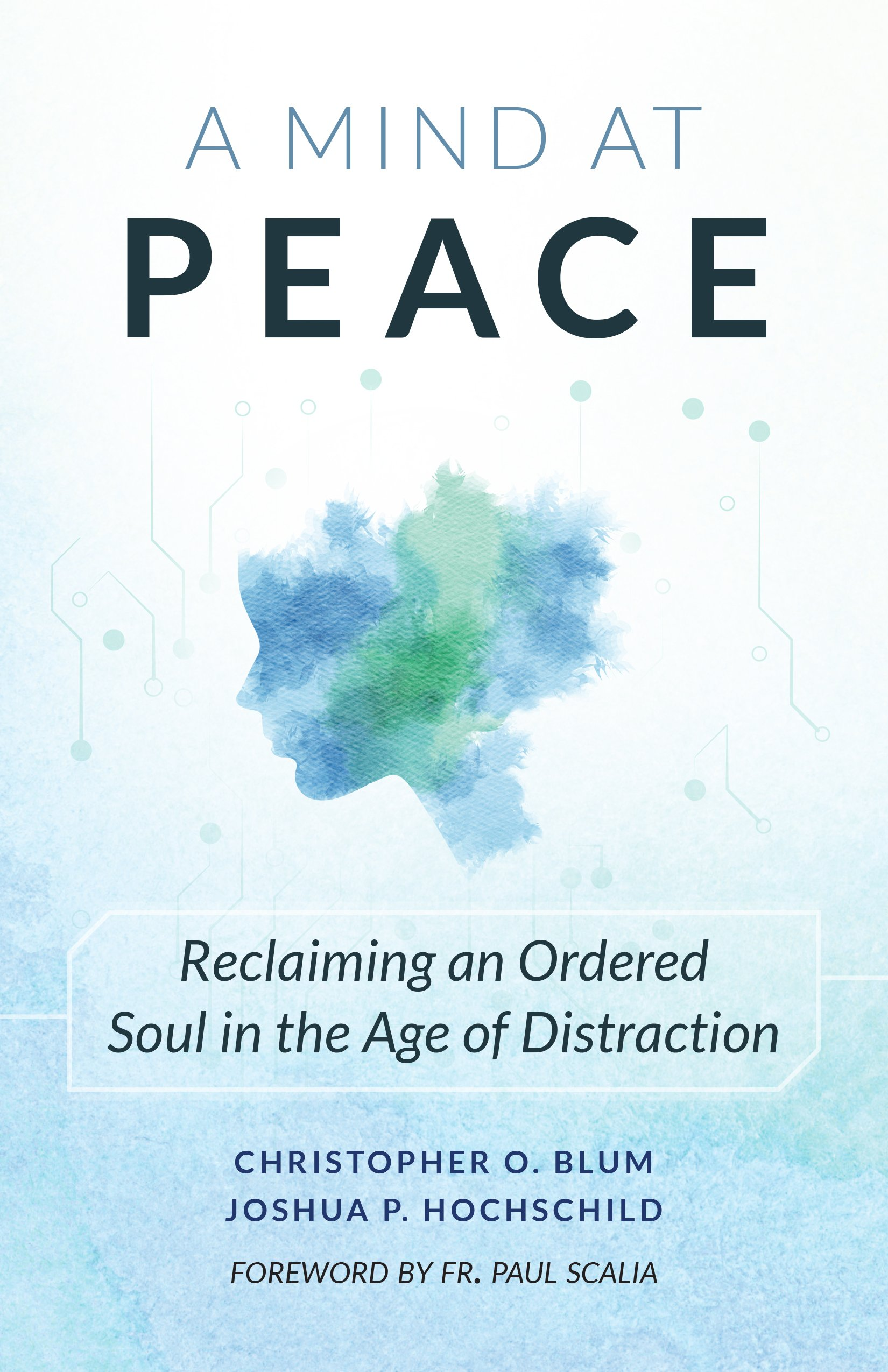 A Mind at Peace: Reclaiming an Ordered Soul in the Age of ...