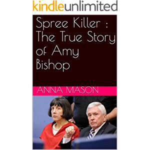 Spree Killer : The True Story of Amy Bishop