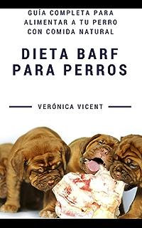 Dieta BARF para perros: Guía completa para alimentar a tu perro con comida natural (