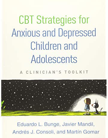 CBT Strategies for Anxious and Depressed Children and Adolescents: A Clinicians Toolkit