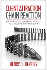 Client Attraction Chain Reaction: The Proven Self-Sustaining Process To Attract High-Paying Clients Kindle Edition