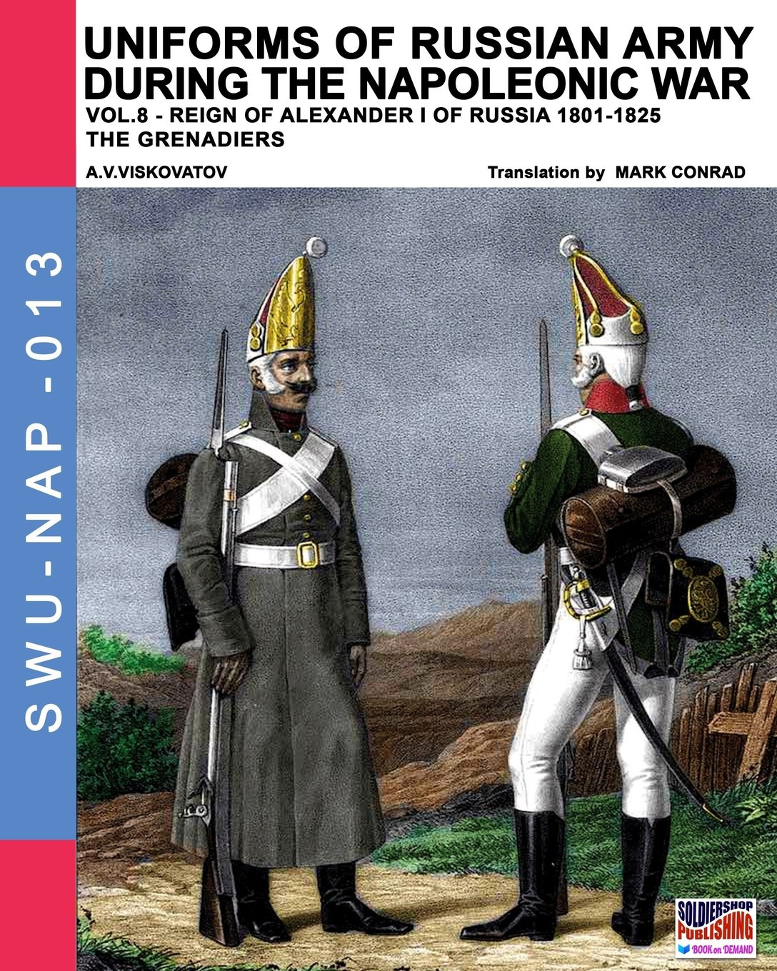 Download Uniforms of Russian army during the Napoleonic war vol.8: Army infantry: Grenadier's regiments 1801-1825 (Soldiers, weapons & uniforms NAP) (Volume 13) pdf epub