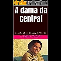 A Dama da Central: Biografia Oficial de Aracy de Almeida
