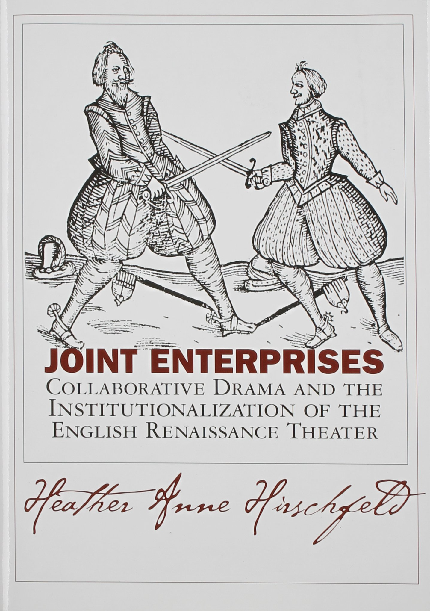 Read Online Joint Enterprises: Collaborative Drama and the Institutionalization of the English Renaissance Theater (Massachusetts Studies in Early Modern Culture) ebook