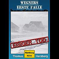 Eisiger Tod (Wegners erste Fälle): Hamburg Krimi (German Edition)