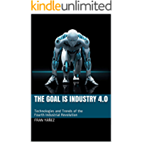 The Goal is Industry 4.0: Technologies and Trends of the Fourth Industrial Revolution (English Edition)