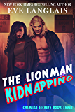 The Lionman Kidnapping (Chimera Secrets Book 3)
