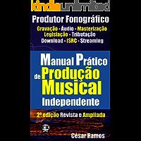 Manual prático de Produção musical independente: Como gravar suas músicas e comercializar seu CD na Internet