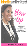 Boss Up!: Upgrade Your Mindset to Uplevel Your Success