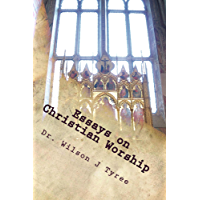 "A Closer Look at Christian Worship: Formerly ""Essays on Christian Worship"" (English Edition)"