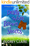 Death Wore Brown Shorts (Happy Holloway Mystery Book 1)