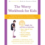 The Worry Workbook for Kids: Helping Children to Overcome Anxiety and the Fear of Uncertainty (An Instant Help Book for Paren