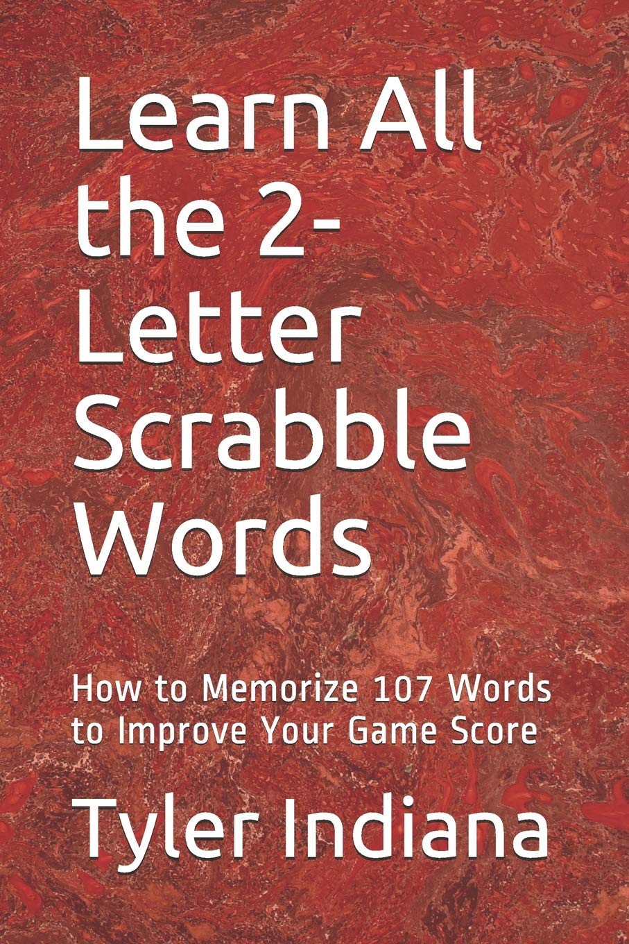 Amazon Com Learn All The 2 Letter Scrabble Words How To Memorize 107 Words To Improve Your Game Score 9781093183276 Indiana Tyler Debusk Tyler Books