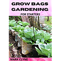 GROWING BAGS GARDENING FOR STARTERS: Ways To Grow Fruits,Herbs And Vegetables