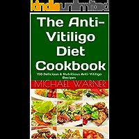 The Anti-Vitiligo Diet Cookbook: 150 Delicious & Nutritious Anti-Vitiligo Recipes (English Edition)