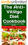The Anti-Vitiligo Diet Cookbook: 150 Delicious & Nutritious Anti-Vitiligo Recipes