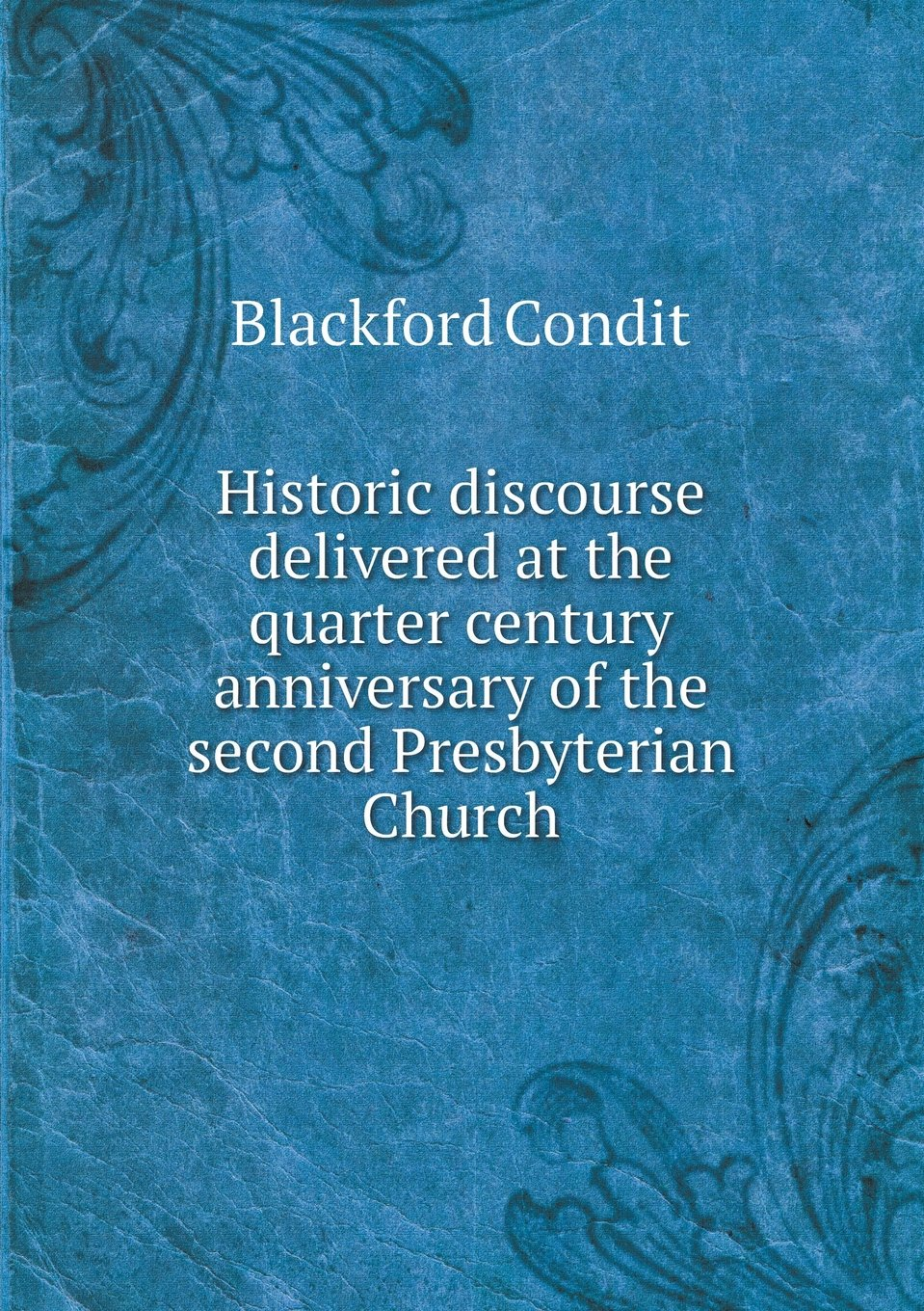 Read Online Historic discourse delivered at the quarter century anniversary of the second Presbyterian Church PDF
