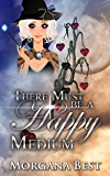 There Must be a Happy Medium: Cozy Mystery Series (The Middle-aged Ghost Whisperer Book 3)