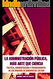 LA ADMINISTRACION PUBLICA MAS ARTE QUE CIENCIA: Política, Administración y Financiamiento de los Órganos de Gobierno del Estado