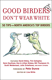 Good Birders Dont Wear White 50 Tips From North Americas Top