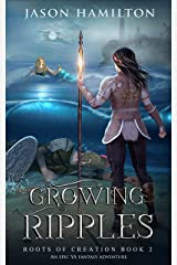 Growing Ripples: An Epic YA Fantasy Adventure (Roots of Creation Book 2) Kindle Edition