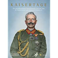 Kaisertage - Die unveröffentlichten Aufzeichnungen (1914 bis 1918) der Kammerdiener und Adjutanten Wilhelms II. (Historisches)