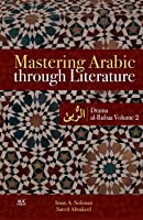 Mastering Arabic Through Literature: Drama: