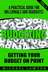 Budgeting: A Practical Financial Guide for Millennials and Grads Vol. 1 Get Your Budget on Point (Student Loan Debt, Debt, Save Money, Get out of Debt, Finances)