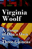 A Room of One's Own + Three Guineas (2 extended essays)