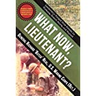 What Now, Lieutenant?: Leadership Forged from Events in Vietnam, Desert Storm and Beyond